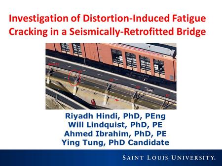 Investigation of Distortion-Induced Fatigue Cracking in a Seismically-Retrofitted Bridge Riyadh Hindi, PhD, PEng Will Lindquist, PhD, PE Ahmed Ibrahim,