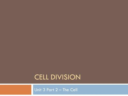 CELL DIVISION Unit 3 Part 2 – The Cell. Cell Cycles  No nucleus  No membrane bound organelles (ex. mitochondria, vacuole, chloroplast)  A.) Cell division.