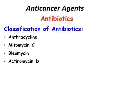Anticancer Agents Antibiotics Classification of Antibiotics: