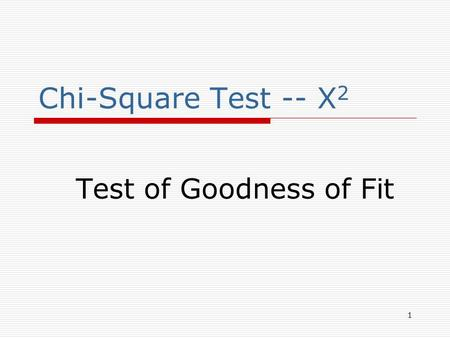 1 Chi-Square Test -- X 2 Test of Goodness of Fit.