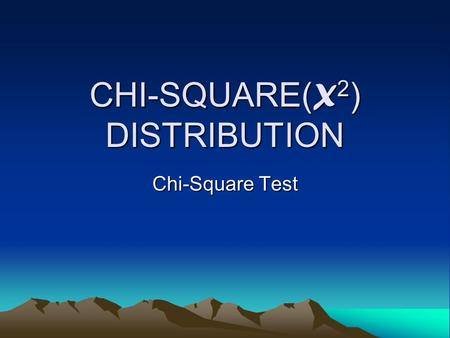 CHI-SQUARE( X 2 ) DISTRIBUTION Chi-Square Test. CHI-SQUARE( X 2 ) DISTRIBUTION PROPERTIES: 1.It is one of the most widely used distribution in statistical.