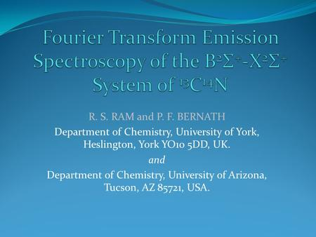 R. S. RAM and P. F. BERNATH Department of Chemistry, University of York, Heslington, York YO10 5DD, UK. and Department of Chemistry, University of Arizona,