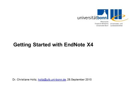 Getting Started with EndNote X4 Dr. Christiane Holtz, 28.September
