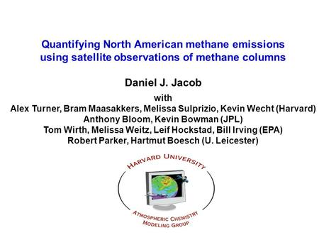Quantifying North American methane emissions using satellite observations of methane columns Daniel J. Jacob with Alex Turner, Bram Maasakkers, Melissa.