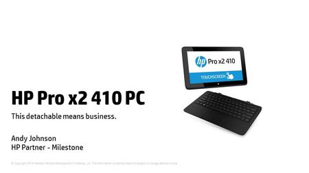 © Copyright 2014 Hewlett-Packard Development Company, L.P. The information contained herein is subject to change without notice. HP Pro x2 410 PC This.