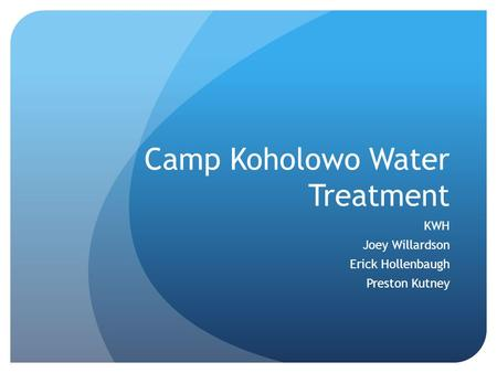 Camp Koholowo Water Treatment KWH Joey Willardson Erick Hollenbaugh Preston Kutney.