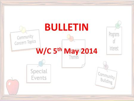 BULLETIN W/C 5 th May 2014. Exam Statements of Entry Please collect your statements of entry from the Exams Hatch ASAP! You will need to show your ID.