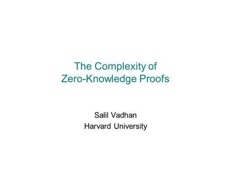 The Complexity of Zero-Knowledge Proofs Salil Vadhan Harvard University.