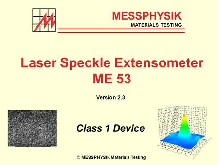 Laser Speckle Extensometer ME 53 Class 1 Device MESSPHYSIK MATERIALS TESTING © MESSPHYSIK Materials Testing Version 2.3.