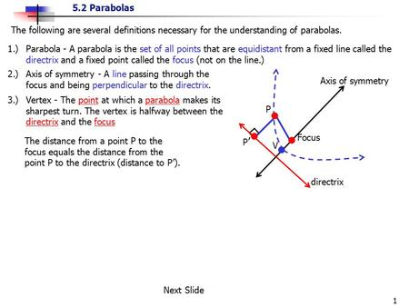 5.2 Parabolas 1 The following are several definitions necessary for the understanding of parabolas. 1.) Parabola - A parabola is the set of all points.