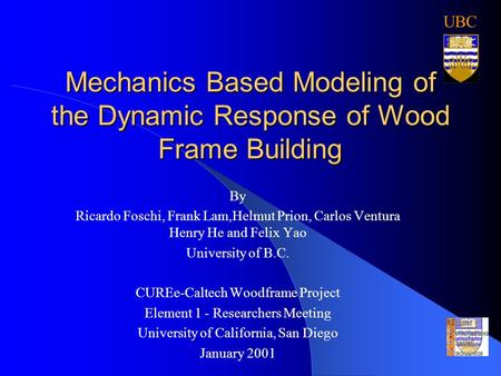 Mechanics Based Modeling of the Dynamic Response of Wood Frame Building By Ricardo Foschi, Frank Lam,Helmut Prion, Carlos Ventura Henry He and Felix Yao.