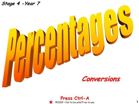 1 Conversions Press Ctrl-A ©2009 – Not to be sold/Free to use Stage 4 -Year 7.
