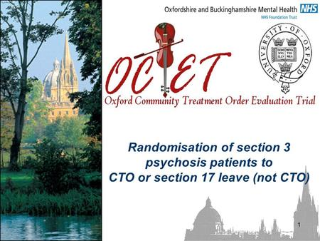 1 Randomisation of section 3 psychosis patients to CTO or section 17 leave (not CTO)
