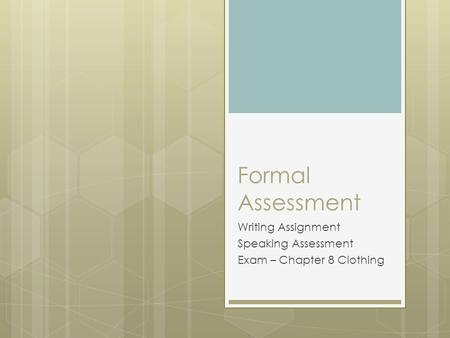 Formal Assessment Writing Assignment Speaking Assessment Exam – Chapter 8 Clothing.