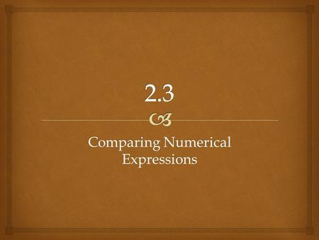 Comparing Numerical Expressions.   Round the factors to estimate the products  421 x 18  323 x 21  1,950 x 42  2,480 x 27 Review.