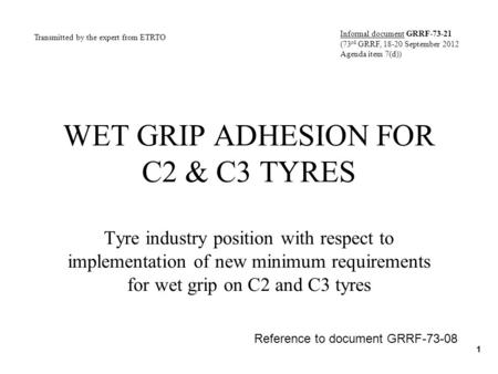WET GRIP ADHESION FOR C2 & C3 TYRES Tyre industry position with respect to implementation of new minimum requirements for wet grip on C2 and C3 tyres 1.