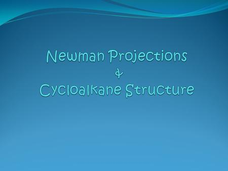 Newman Projections & Cycloalkane Structure
