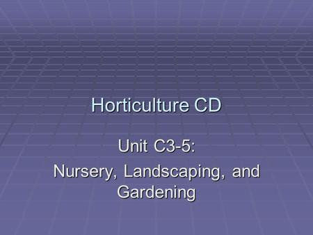 Horticulture CD Unit C3-5: Nursery, Landscaping, and Gardening.