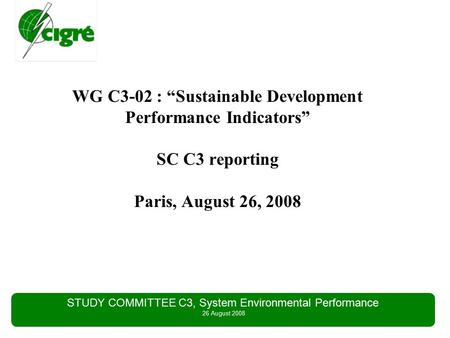 "STUDY COMMITTEE C3, System Environmental Performance 26 August 2008 WG C3-02 : ""Sustainable Development Performance Indicators"" SC C3 reporting Paris,"