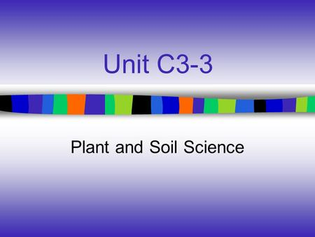 Unit C3-3 Plant and Soil Science. Common Core/ Next Generation Science Standards Addressed CCSS.ELA-Literacy.RST.9-10.4 - Determine the meaning of symbols,