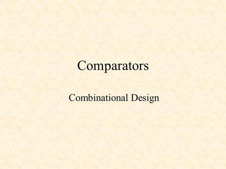 Comparators Combinational Design.