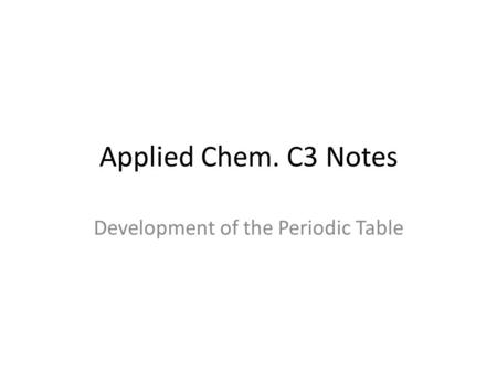 Applied Chem. C3 Notes Development of the Periodic Table.