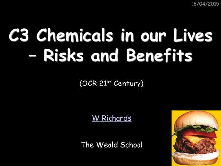 16/04/2015 C3 Chemicals in our Lives – Risks and Benefits W Richards The Weald School (OCR 21 st Century)