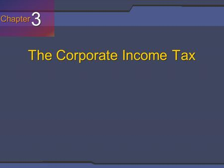 Chapter 3 3 The Corporate Income Tax. Filing Requirements and Computing the Tax.