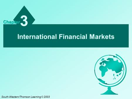 International Financial Markets 3 3 Chapter South-Western/Thomson Learning © 2003.