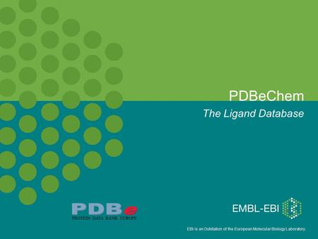 EBI is an Outstation of the European Molecular Biology Laboratory. PDBeChem The Ligand Database.