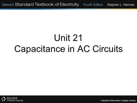 Unit 21 Capacitance in AC Circuits. Objectives: Explain why current appears to flow through a capacitor in an AC circuit. Discuss capacitive reactance.