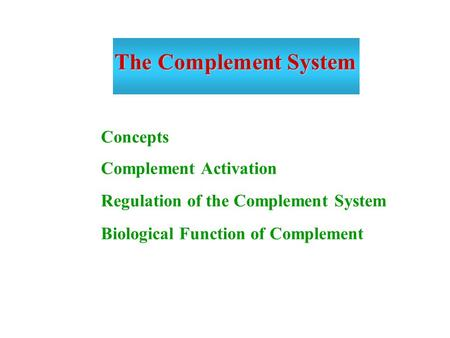 The Complement System Concepts Complement Activation