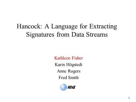 1 Hancock: A Language for Extracting Signatures from Data Streams Kathleen Fisher Karin Högstedt Anne Rogers Fred Smith.
