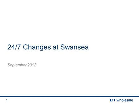 1 24/7 Changes at Swansea September 2012. 2 …..we recently signed a big deal to supply Mobile Ethernet Access to the first 4G provider MBNL – Mobile Broadband.
