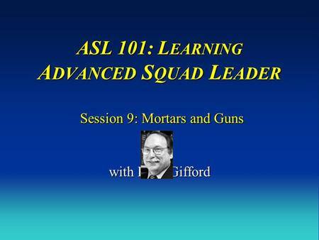 ASL 101: LEARNING ADVANCED SQUAD LEADER Session 9: Mortars and Guns