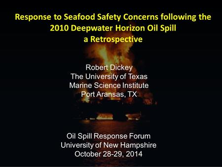Response to Seafood Safety Concerns following the 2010 Deepwater Horizon Oil Spill a Retrospective Oil Spill Response Forum University of New Hampshire.