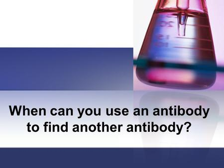 When can you use an antibody to find another antibody?