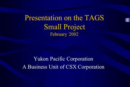 Presentation on the TAGS Small Project February 2002