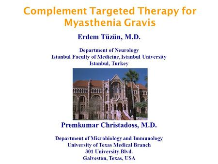 Complement Targeted Therapy for Myasthenia Gravis Premkumar Christadoss, M.D. Department of Microbiology and Immunology University of Texas Medical Branch.