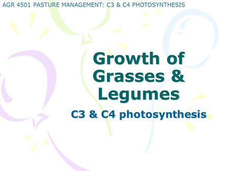 AGR 4501 PASTURE MANAGEMENT: C3 & C4 PHOTOSYNTHESIS Growth of Grasses & Legumes C3 & C4 photosynthesis.
