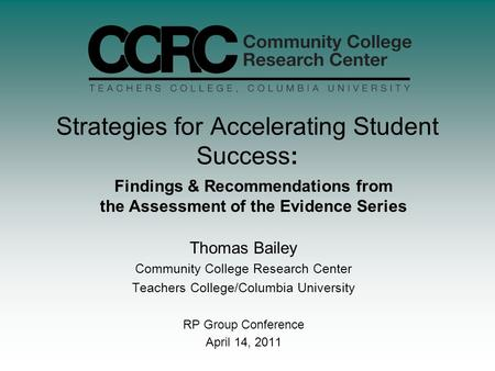Strategies for Accelerating Student Success: Thomas Bailey Community College Research Center Teachers College/Columbia University RP Group Conference April.