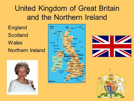 United Kingdom of Great Britain and the Northern Ireland England Scotland Wales Northern Ireland.