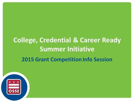 College, Credential & Career Ready Summer Initiative 2015 Grant Competition Info Session.