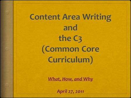 Agenda 1 st Activity – Intro or Review of the 6 Traits of Writing 2 nd Activity – What are the Expectations of the C3 and Writing in the Content Areas.