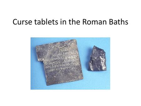 Curse tablets in the Roman Baths. Stolen items mentioned on the curses: A Caracalla, or hooded cloak, is mentioned on two of the curses. ('Caracalla'