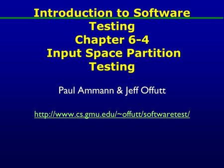Introduction to Software Testing Chapter 6-4 Input Space Partition Testing Paul Ammann & Jeff Offutt