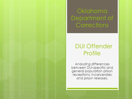 Oklahoma Department of Corrections DUI Offender Profile Analyzing differences between DUI-specific and general population prison receptions, incarcerates.