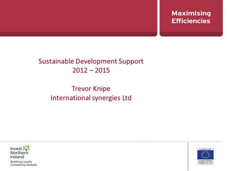 Sustainable Development Support 2012 – 2015 Trevor Knipe International synergies Ltd.
