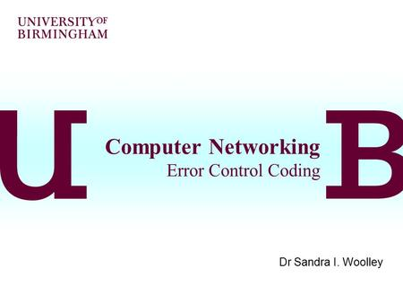 Computer Networking Error Control Coding Dr Sandra I. Woolley.