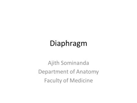 Diaphragm Ajith Sominanda Department of Anatomy Faculty of Medicine.